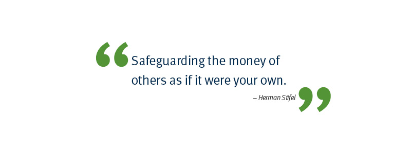 Quote: Safeguarding the money of others as if it were your own. - Herman Stifel